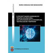 """Cubierta: E-project based learning en Terapia Ocupacional: una aplicación en la asignatura """"Estimulación Temprana"""