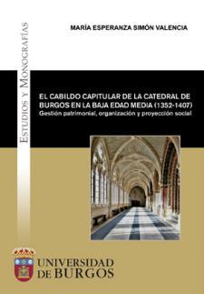 Imagen de la publicación: El cabildo capitular de la Catedral de Burgos en la Baja Edad Media (1352-1407). Gestión patrimonial, organización y proyección social