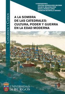 Imagen de la publicación: A la sombra de las catedrales: cultura, poder y guerra en la Edad Moderna
