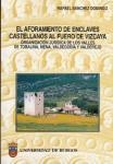 Imagen de la publicación: El aforamiento de enclaves castellanos al Fuero de Vizcaya. Organización jurídica de los Valles de Tobalina, Mena, Valdegobía y Valderejo